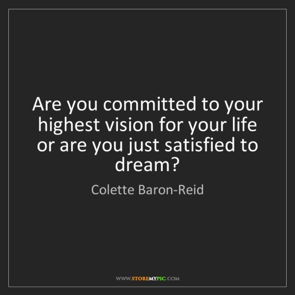 Colette Baron-Reid: Are you committed to your highest vision for your life...
