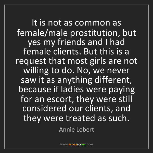 Annie Lobert: It is not as common as female/male prostitution, but...