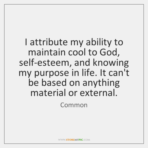 I attribute my ability to maintain cool to God, self-esteem, and knowing ...