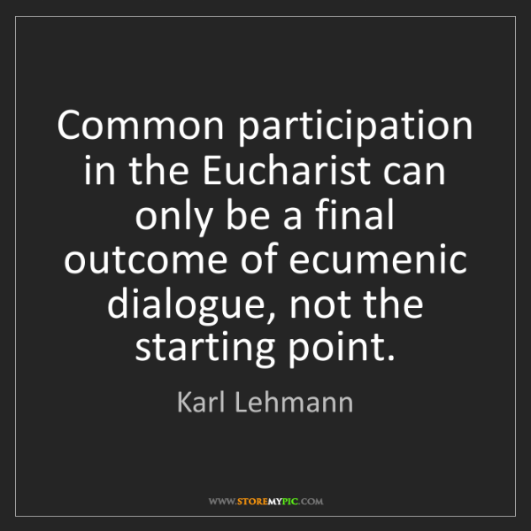 Karl Lehmann: Common participation in the Eucharist can only be a final...