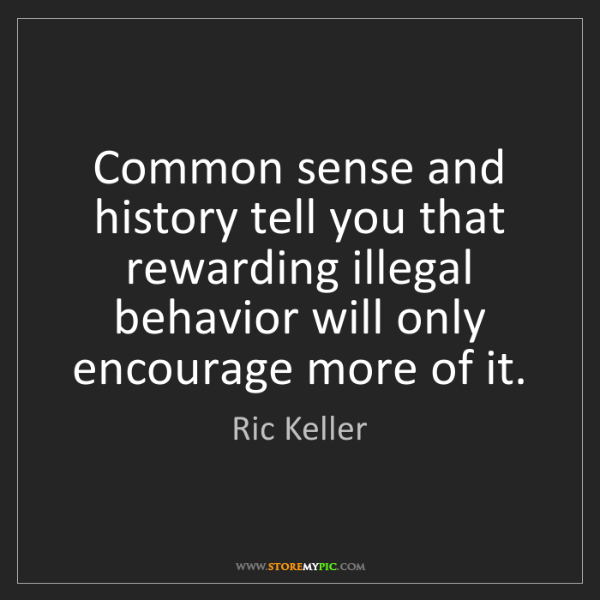 Ric Keller: Common sense and history tell you that rewarding illegal...