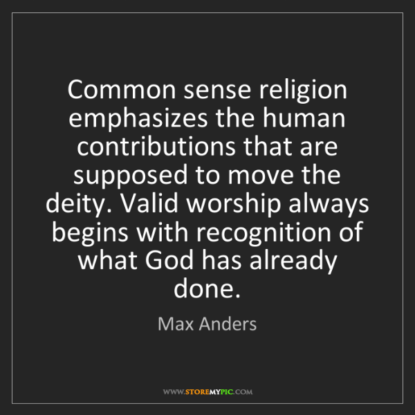 Max Anders: Common sense religion emphasizes the human contributions...