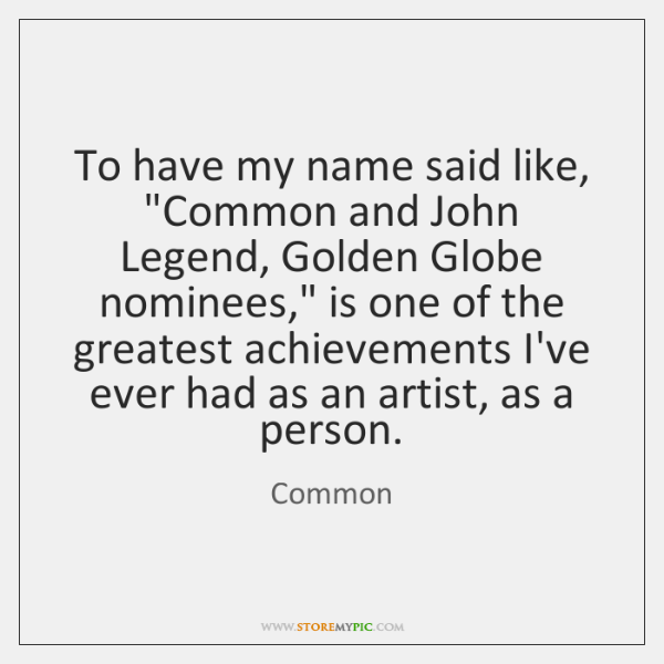 """To have my name said like, """"Common and John Legend, Golden Globe ..."""