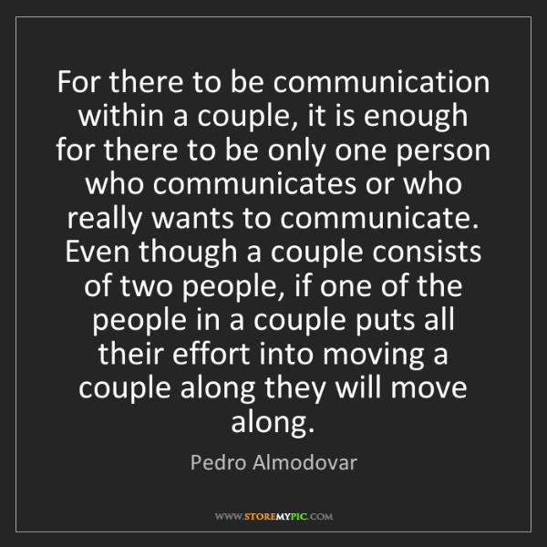 Pedro Almodovar: For there to be communication within a couple, it is...