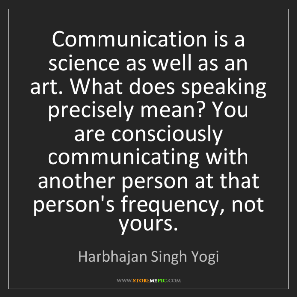 Harbhajan Singh Yogi: Communication is a science as well as an art. What does...