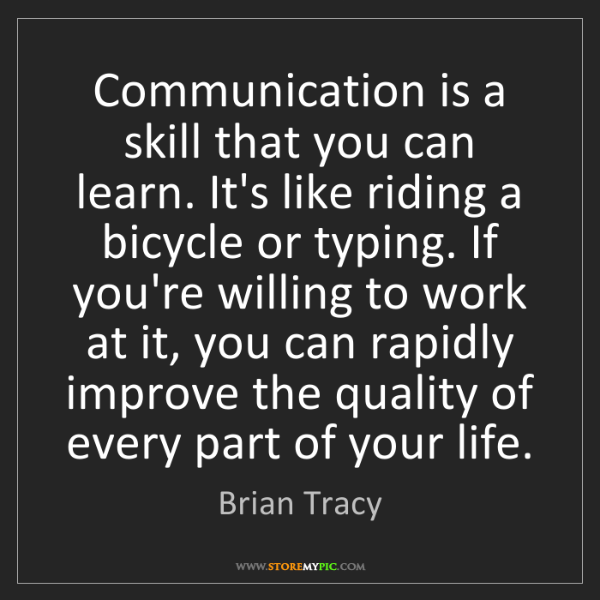 Brian Tracy: Communication is a skill that you can learn. It's like...