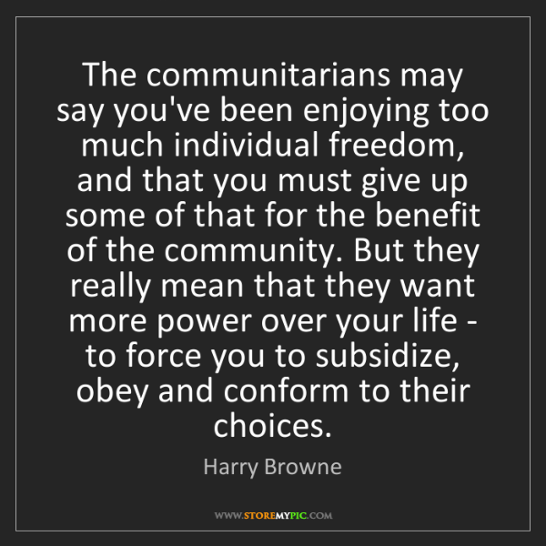 Harry Browne: The communitarians may say you've been enjoying too much...