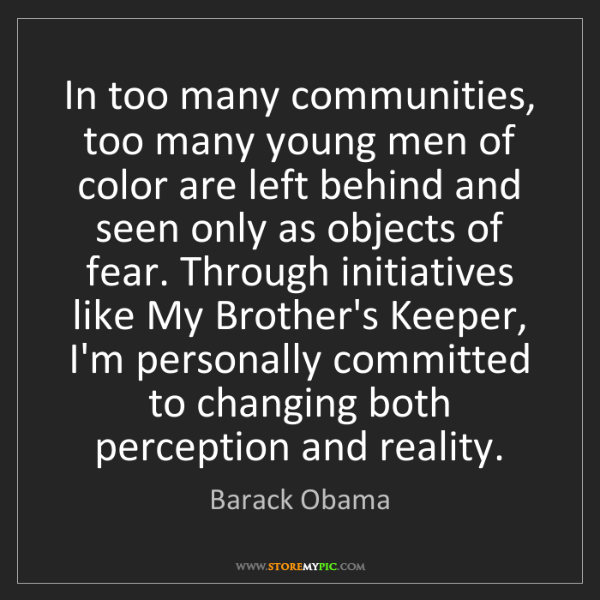 Barack Obama: In too many communities, too many young men of color...
