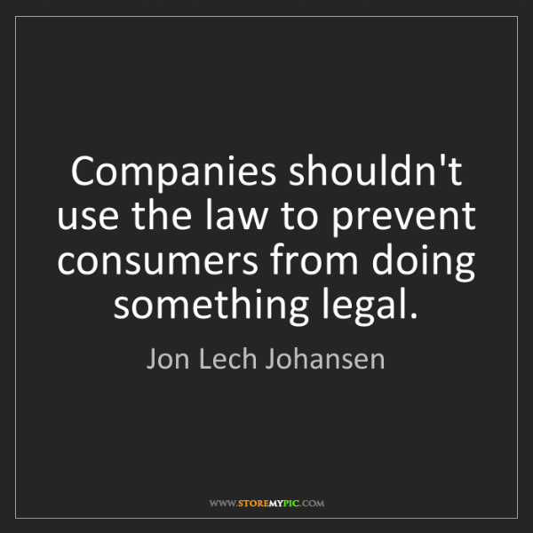 Jon Lech Johansen: Companies shouldn't use the law to prevent consumers...