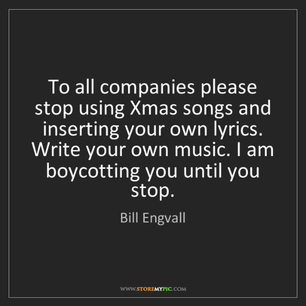 Bill Engvall: To all companies please stop using Xmas songs and inserting...
