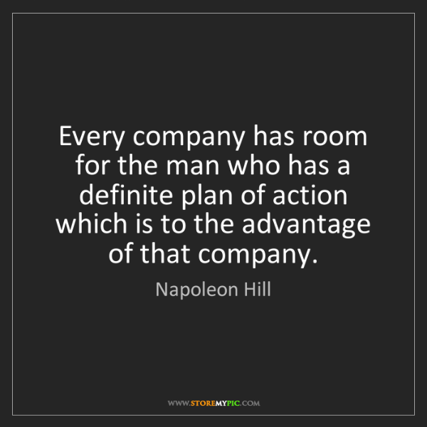 Napoleon Hill: Every company has room for the man who has a definite...