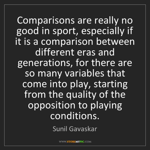 Sunil Gavaskar: Comparisons are really no good in sport, especially if...