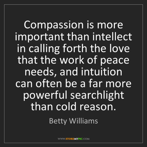 Betty Williams: Compassion is more important than intellect in calling...