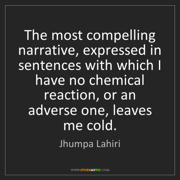 Jhumpa Lahiri: The most compelling narrative, expressed in sentences...