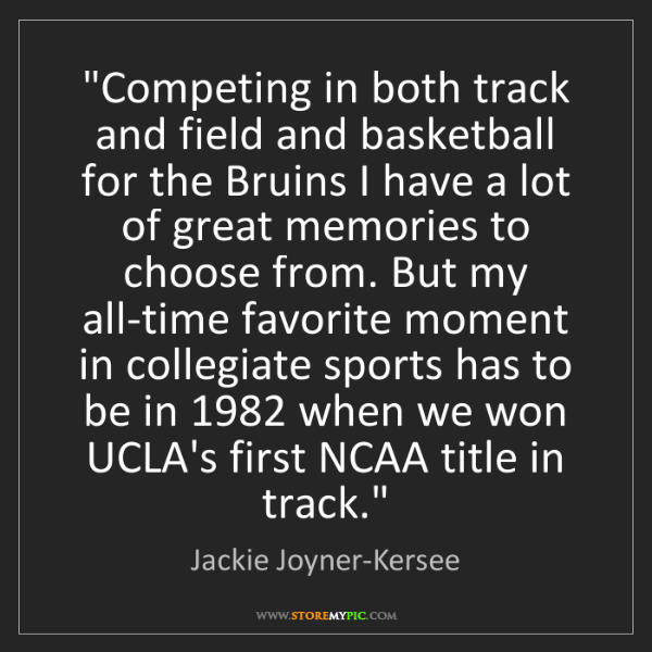 "Jackie Joyner-Kersee: ""Competing in both track and field and basketball for..."
