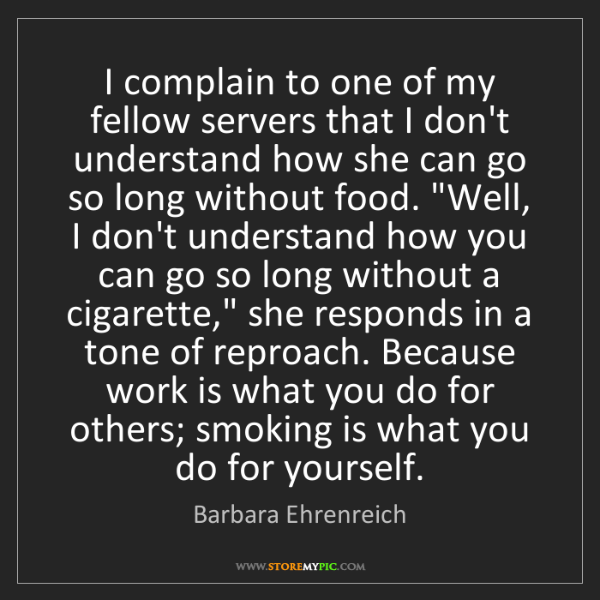 Barbara Ehrenreich: I complain to one of my fellow servers that I don't understand...