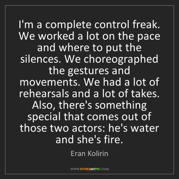 Eran Kolirin: I'm a complete control freak. We worked a lot on the...