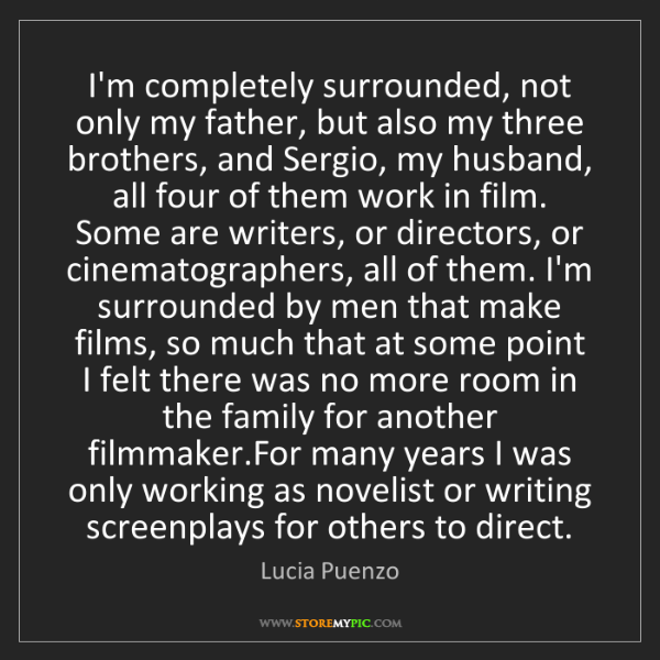 Lucia Puenzo: I'm completely surrounded, not only my father, but also...