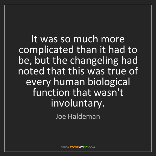 Joe Haldeman: It was so much more complicated than it had to be, but...