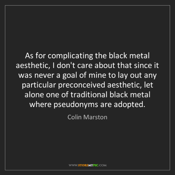 Colin Marston: As for complicating the black metal aesthetic, I don't...