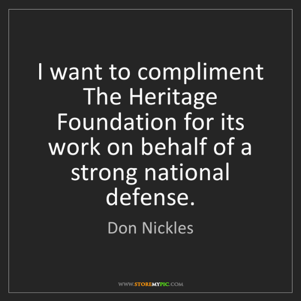 Don Nickles: I want to compliment The Heritage Foundation for its...