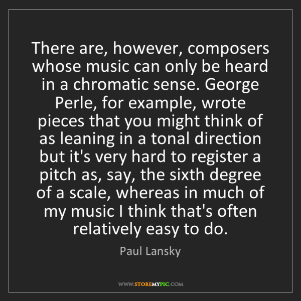 Paul Lansky: There are, however, composers whose music can only be...