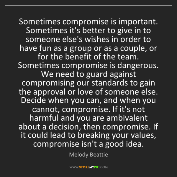Melody Beattie: Sometimes compromise is important. Sometimes it's better...