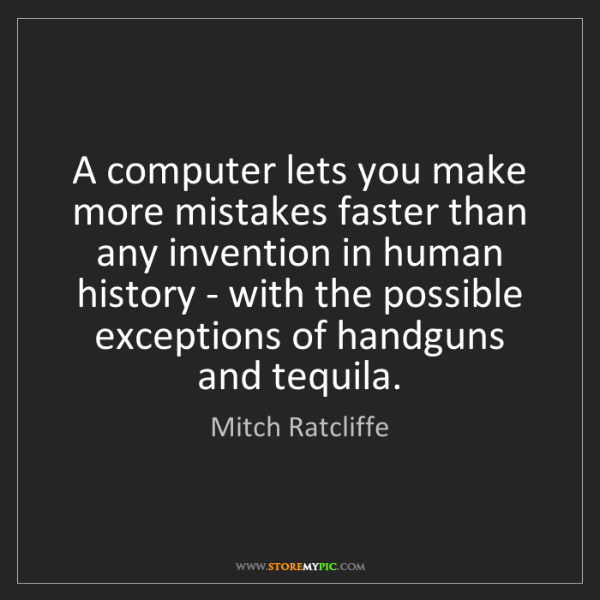 Mitch Ratcliffe: A computer lets you make more mistakes faster than any...