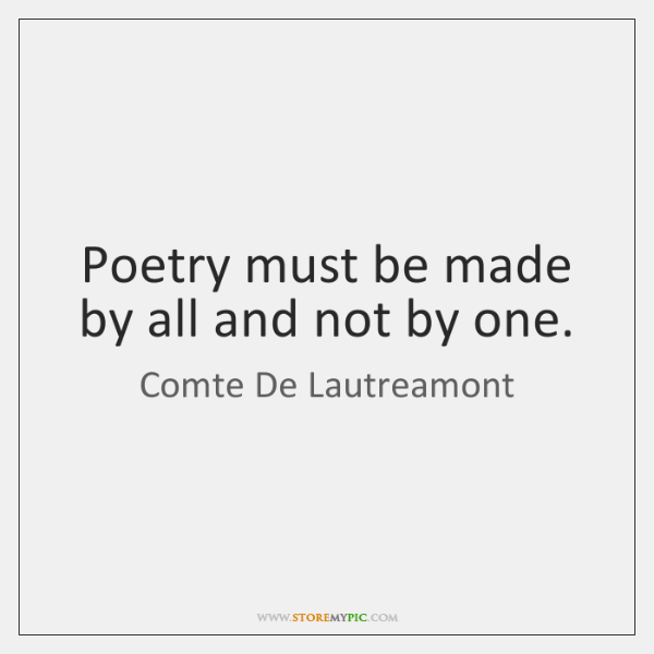Poetry must be made by all and not by one.