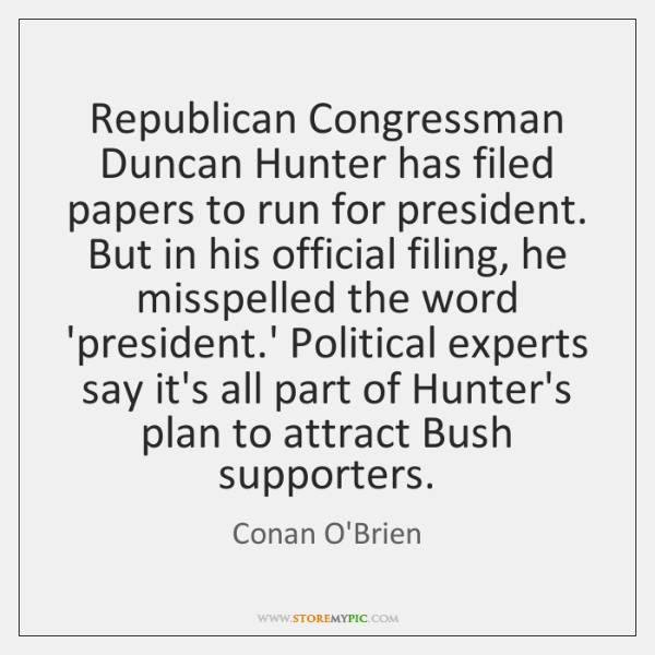 Republican Congressman Duncan Hunter has filed papers to run for president. But ...
