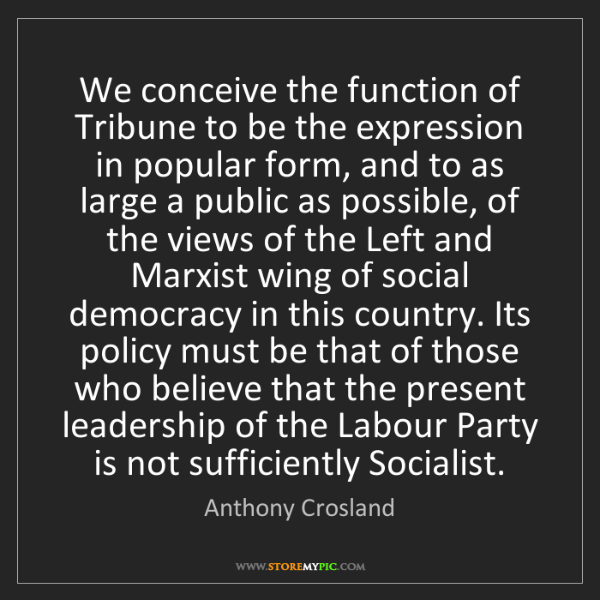 Anthony Crosland: We conceive the function of Tribune to be the expression...