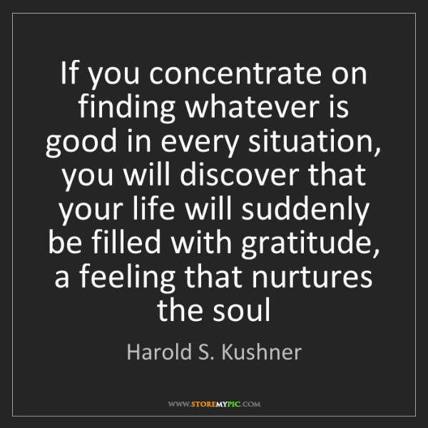 Harold S. Kushner: If you concentrate on finding whatever is good in every...