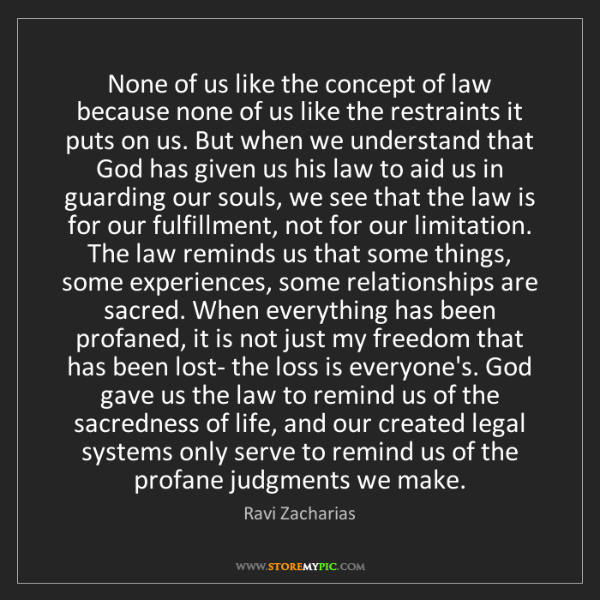 Ravi Zacharias: None of us like the concept of law because none of us...