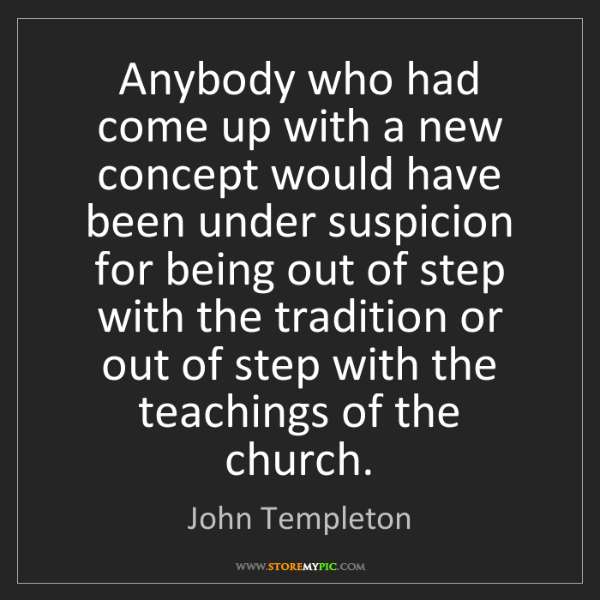 John Templeton: Anybody who had come up with a new concept would have...