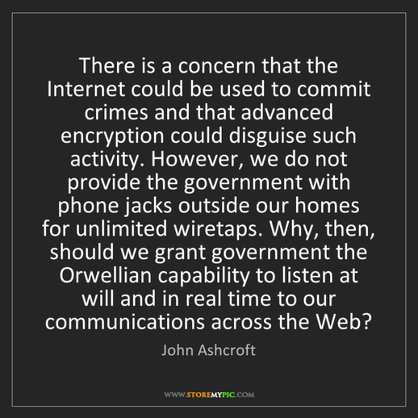 John Ashcroft: There is a concern that the Internet could be used to...