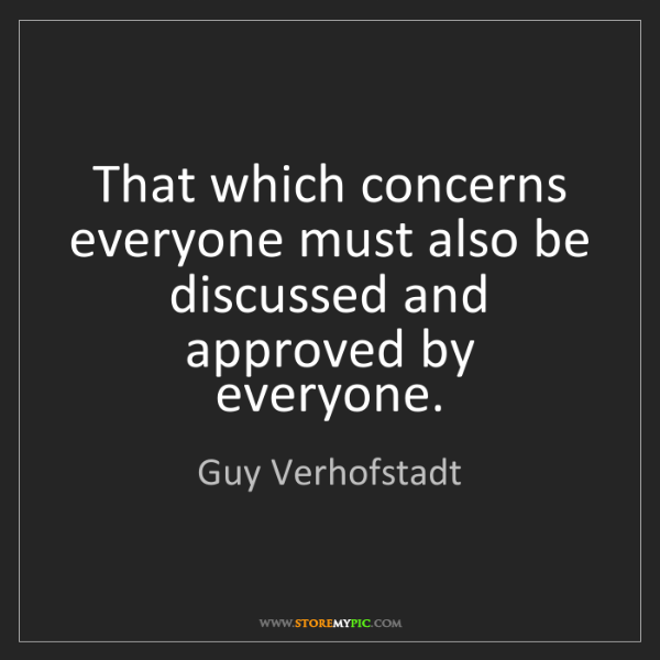 Guy Verhofstadt: That which concerns everyone must also be discussed and...