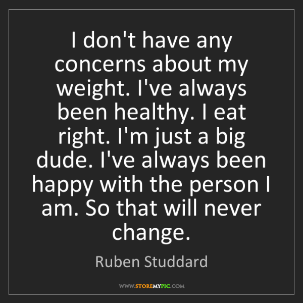 Ruben Studdard: I don't have any concerns about my weight. I've always...