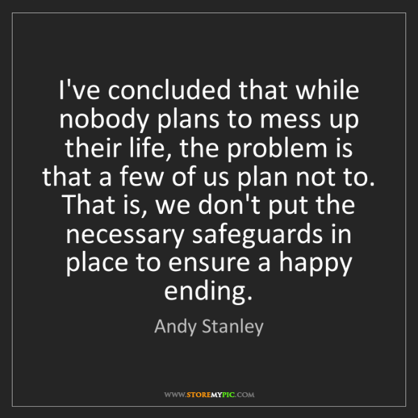 Andy Stanley: I've concluded that while nobody plans to mess up their...