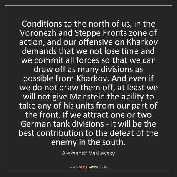 Aleksandr Vasilevsky: Conditions to the north of us, in the Voronezh and Steppe...