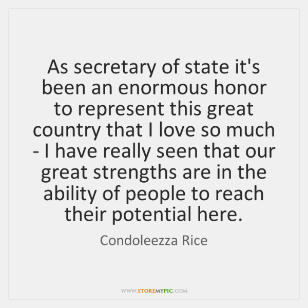 As secretary of state it's been an enormous honor to represent this ...