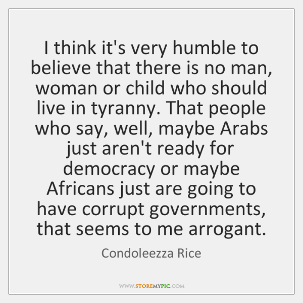 I think it's very humble to believe that there is no man, ...