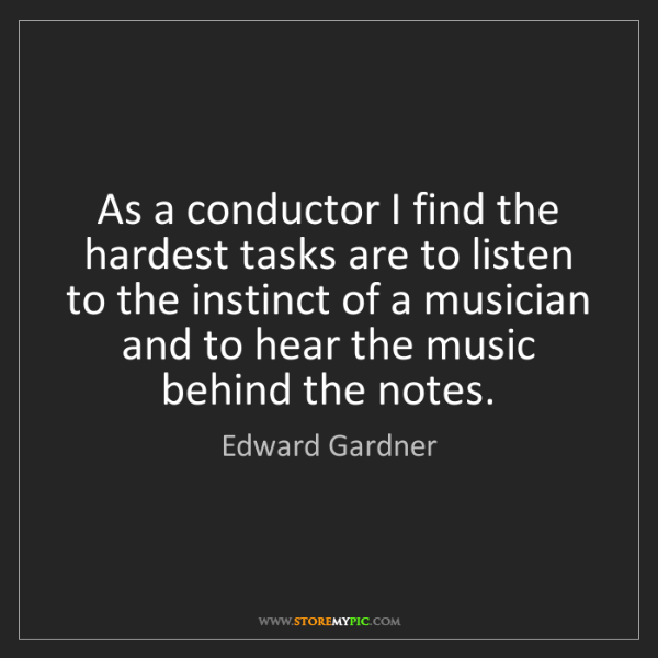 Edward Gardner: As a conductor I find the hardest tasks are to listen...