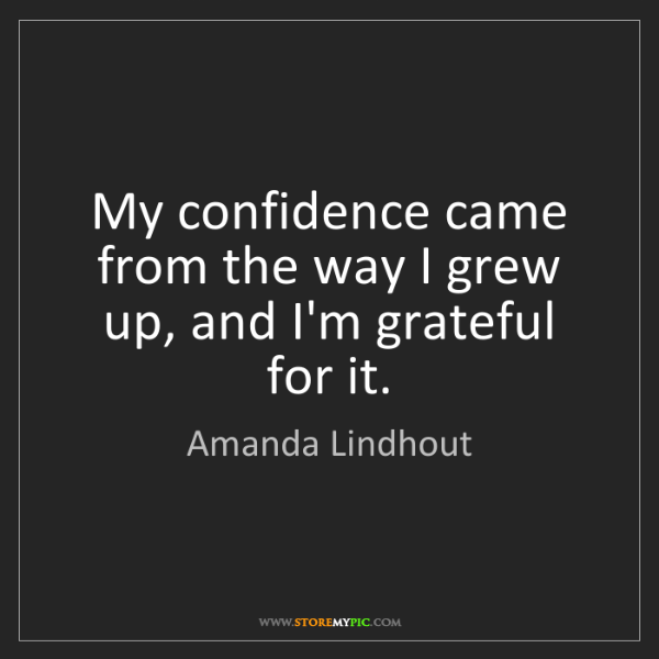 Amanda Lindhout: My confidence came from the way I grew up, and I'm grateful...