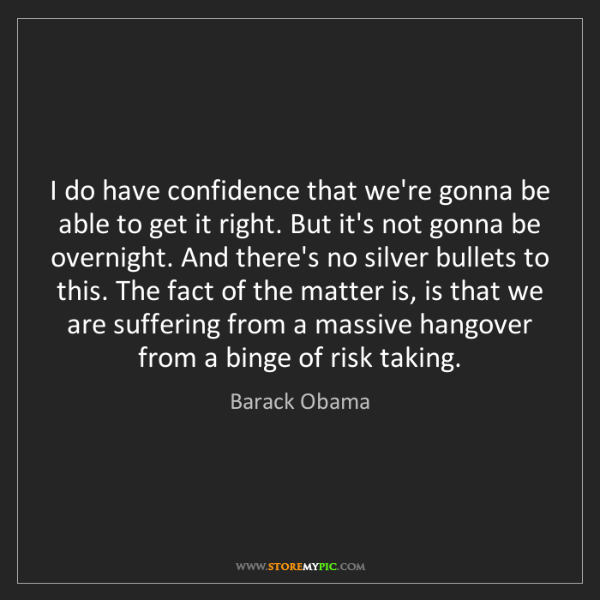 Barack Obama: I do have confidence that we're gonna be able to get...