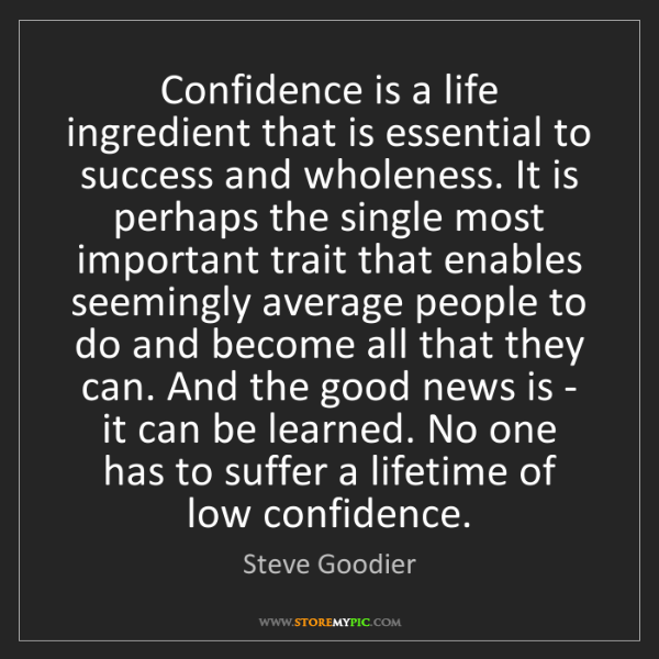 Steve Goodier: Confidence is a life ingredient that is essential to...