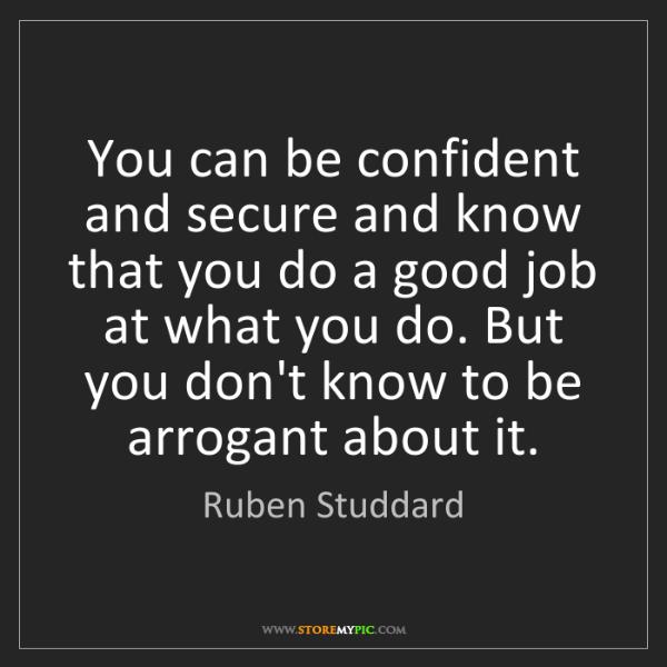 Ruben Studdard: You can be confident and secure and know that you do...