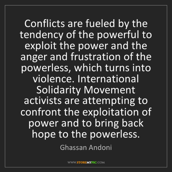 Ghassan Andoni: Conflicts are fueled by the tendency of the powerful...