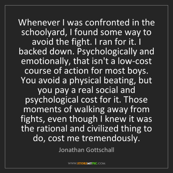 Jonathan Gottschall: Whenever I was confronted in the schoolyard, I found...