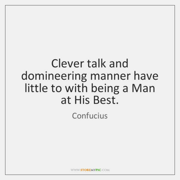Clever talk and domineering manner have little to with being a Man ...