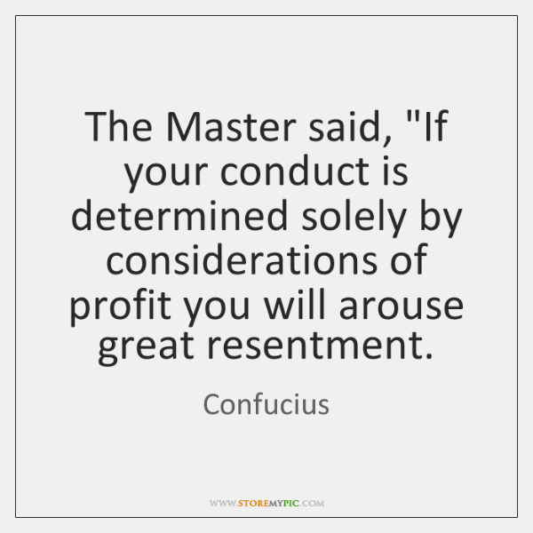 """The Master said, """"If your conduct is determined solely by considerations of ..."""